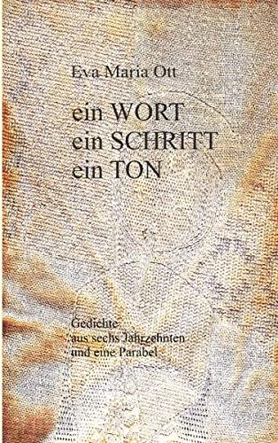 9783837024463: Ein WORT, ein SCHRITT, ein TON: Gedichte aus sechs Jahrzehnten und eine Parabel