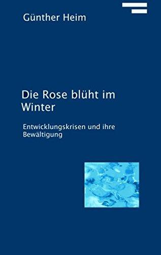 9783837025026: Die Rose blüht im Winter: Entwicklungskrisen und ihre Bewältigung