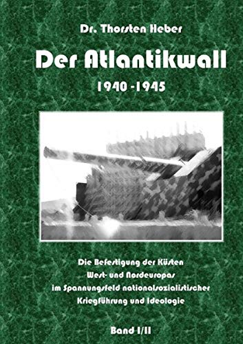 Der Atlantikwall 1940 - 1945 - Band I: Thorsten Heber
