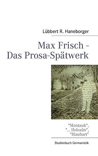 Max Frisch - Das Prosa-Spätwerk: Haneborger, L�bbert R.
