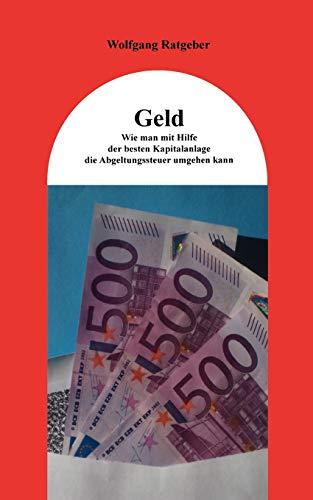 9783837031126: Geld: Wie man mit Hilfe der besten Kapitalanlage die Abgeltungssteuer umgehen kann
