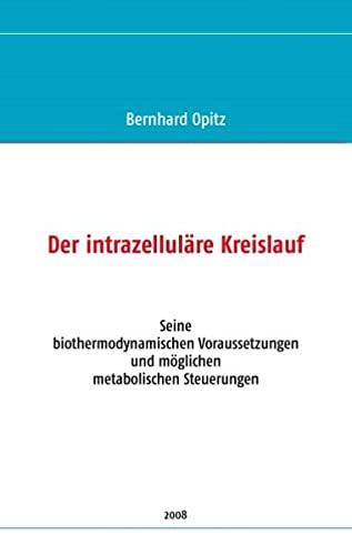 9783837031171: Der intrazelluläre Kreislauf: Seine biothermodynamischen Voraussetzungen und möglichen metabolischen Steuerungen