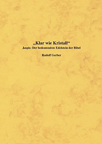 Klar wie Kristall: Jaspis: Der bedeutendste Edelstein: Rudolf Gerber