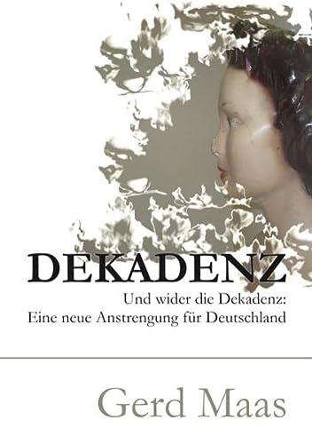 9783837034455: Dekadenz: Und wider die Dekadenz: Eine neue Anstrengung für Deutschland