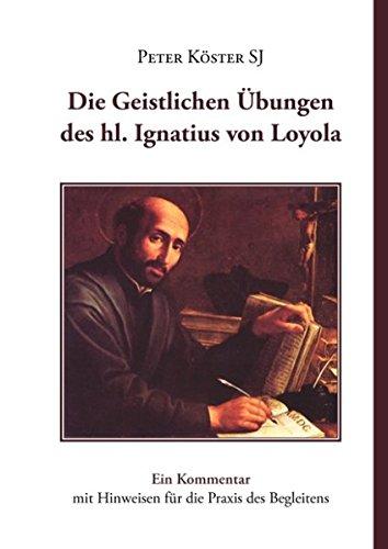 9783837038880: Die Geistlichen Übungen des hl. Ignatius von Loyola: Ein Kommentar mit Hinweisen für die Praxis des Begleitens