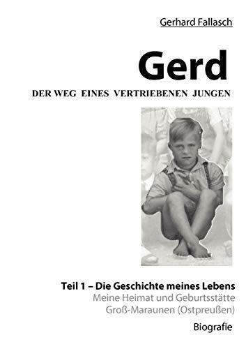 Gerd - Der Weg Eines Vertriebenen Jungen: Gerhard Fallasch
