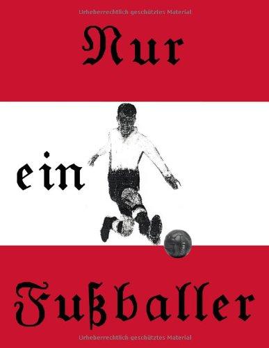 9783837045147: Nur ein Fu�baller: �sterreichischer Fu�baller Roman von 1912 - 1934