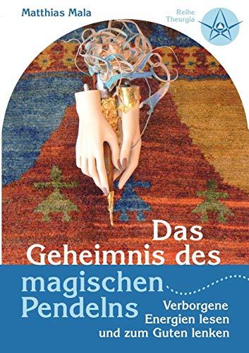 Das Geheimnis Des Magischen Pendelns: Matthias Mala