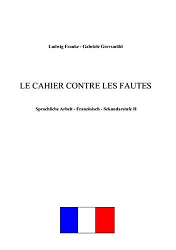 Le cahier contre les fautes: Sprachliche Arbeit - Französisch - Sekundarstufe II: Franke, ...