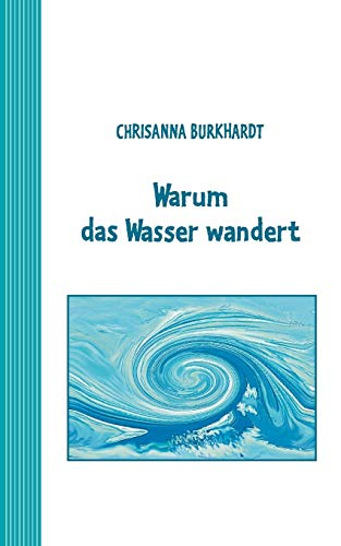 9783837048308: Warum das Wasser wandert: Ein Märchen für umweltbewusste Kinder