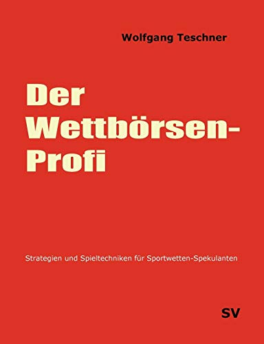 9783837050370: Der Wettbörsen-Profi