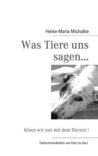 Was Tiere Uns Sagen...: Michalke, Heike-Maria