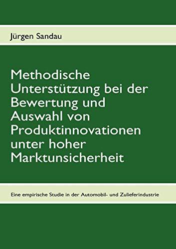 9783837051698: Methodische Unterstützung bei der Bewertung und Auswahl von Produktinnovationen unter hoher Marktunsicherheit