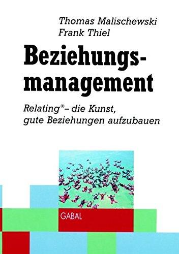 Beziehungsmanagement: Relating - die Kunst, gute Beziehungen aufzubauen: Malischewski, Thomas; ...