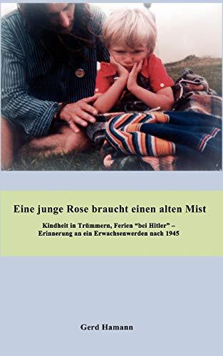 Eine Junge Rose Braucht Einen Alten Mist: Gerd Hamann