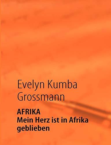 AFRIKA - Mein Herz ist in Afrika: Grossmann, Evelyn Kumba