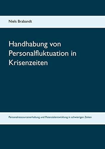 9783837071610: Handhabung von Personalfluktuation in Krisenzeiten: Personalressourcenerhaltung und Potenzialentwicklung in schwierigen Zeiten