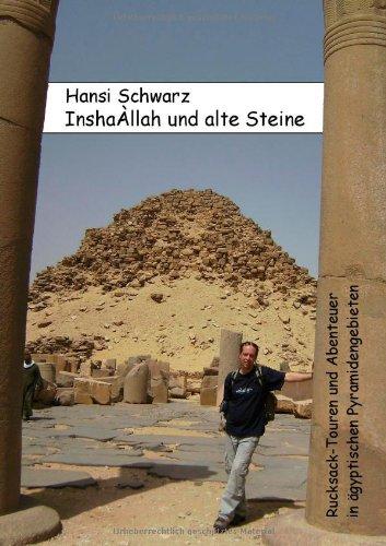 9783837072709: InshaÀllah und alte Steine: Rucksack-Touren und Abenteuer in ägyptischen Pyramidengebieten