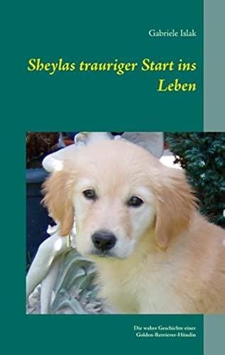 9783837073119: Sheylas trauriger Start ins Leben: Die wahre Geschichte einer Golden-Retriever-Hündin