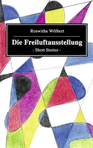 Die Freiluftausstellung German Edition: Roswitha WÃ lbert