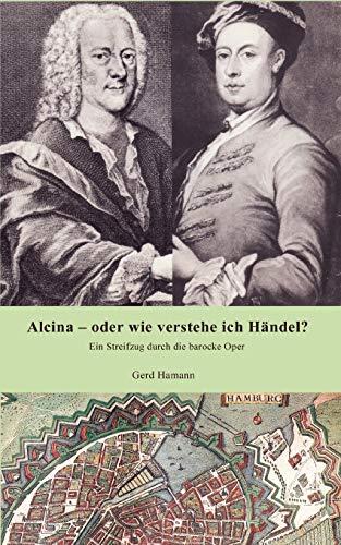 Alcina - Oder Wie Verstehe Ich H Ndel?: Gerd Hamann