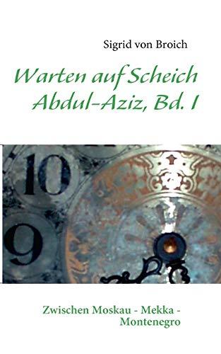 9783837074642: Warten auf Scheich Abdul-Aziz, Bd. I