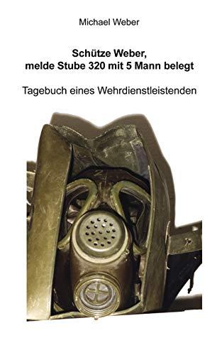 9783837076325: Schütze Weber, melde Stube 320 mit 5 Mann belegt (German Edition)