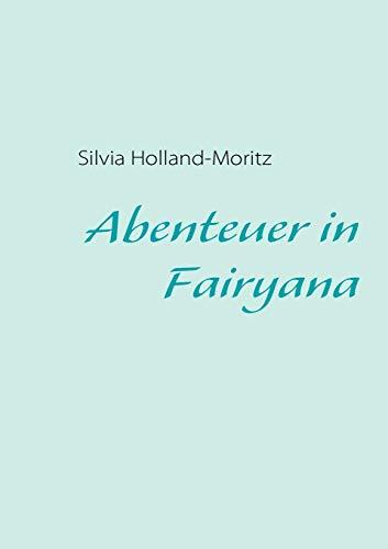 Abenteuer in Fairyana: Silvia Holland-Moritz
