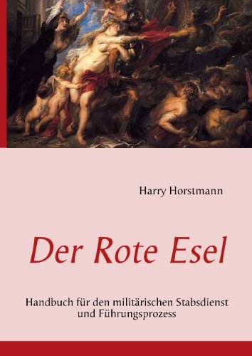 9783837077612: Der Rote Esel: Handbuch für den militärischen Stabsdienst und Führungsprozess