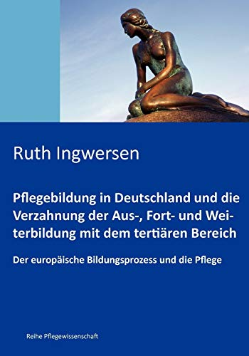 9783837079685: Pflegebildung in Deutschland und die Verzahnung der Aus-, Fort- und Weiterbildung mit dem tertiären Bereich