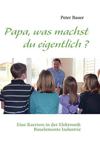 Papa, was machst du eigentlich ? (German Edition): Peter Bauer