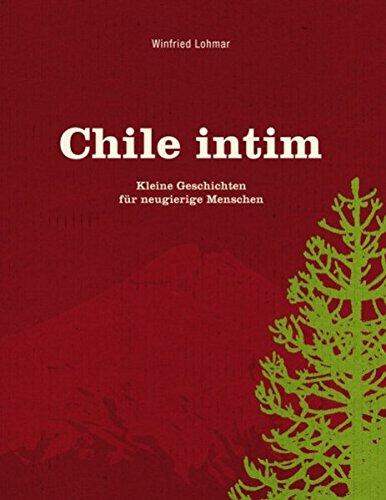 9783837079715: Chile intim: Kleine Geschichten für neugierige Menschen