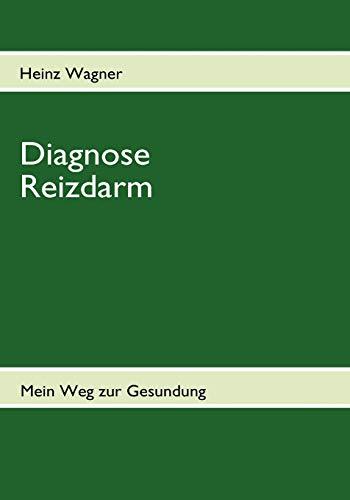 Diagnose Reizdarm: Übelkeit, Blähungen, Völlegefühl, Durchfall, Verstopfung,: Wagner, Heinz