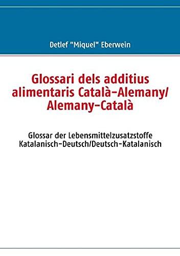 9783837088779: Glossari dels additius alimentaris Català-Alemany/Alemany-Català: Glossar der Lebensmittelzusatzstoffe Katalanisch-Deutsch/Deutsch-Katalanisch
