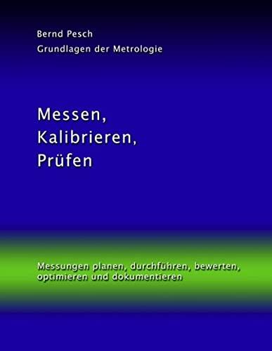 9783837097474: Messen, Kalibrieren, Prüfen: Messungen planen, durchführen, bewerten, optimieren und dokumentieren
