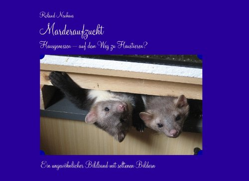 9783837097757: Marderaufzucht: Hausgenossen - auf dem Weg zu Haustieren? Ein ungew�hnlicher Bildband mit seltenen Schnappsch�ssen