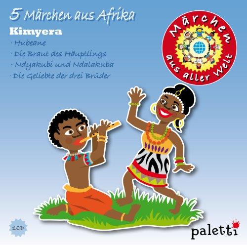 4 Märchen aus Afrika: Kimyera / Hubeane / Die Braut des Häuptlings / ...