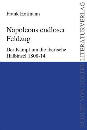 9783837202410: Napoleons endloser Feldzug: Der Kampf um die iberische Halbinsel 1808-14
