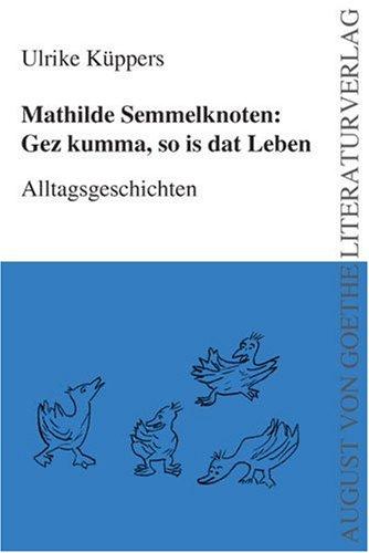 9783837202571: Mathilde Semmelknoten: Gez kumma, so is dat Leben: Alltagsgeschichten (German Edition)