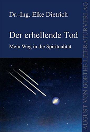 9783837202830: Der erhellende Tod: Mein Weg in die Spiritualität