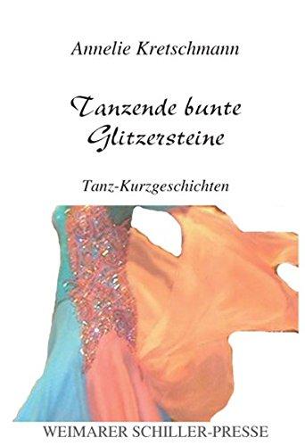 9783837204520: Tanzende bunte Glitzersteine: Tanz-Kurzgeschichten