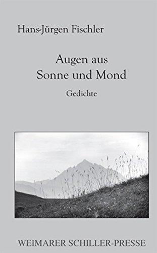 Augen aus Sonne und Mond: Gedichte: Fischler, Jürgen