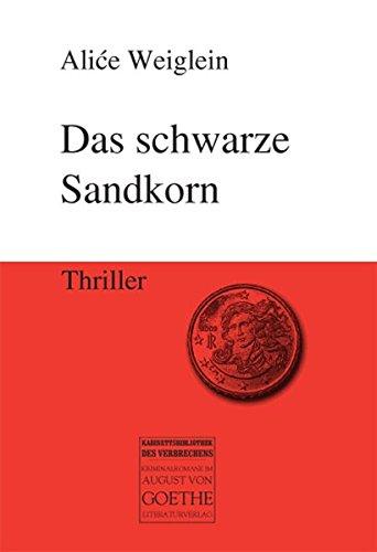 Das schwarze Sandkorn: Thriller: Alice Weiglein