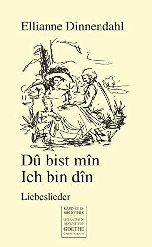 Dû bist mîn, ich bin dîn: Liebeslieder: Ellianne Dinnendahl