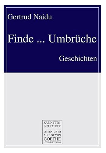 Finde ... Umbrüche: Geschichten: Naidu, Gertrud