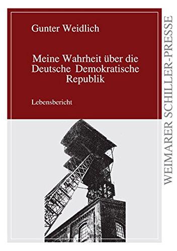 Meine Wahrheit über die Deutsche Demokratische Republik: Gunter Weidlich