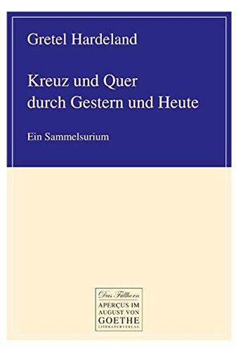 9783837207415: Kreuz und Quer durch Gestern und Heute: Ein Sammelsurium