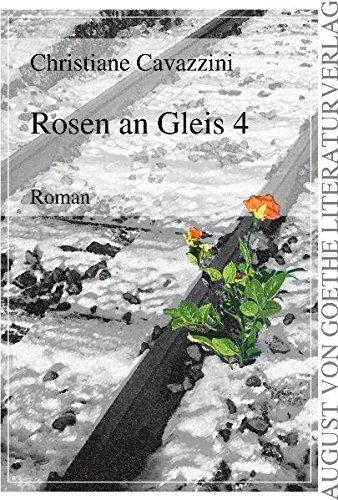 Rosen An Gleis 4: Roman - Cavazzini, Christiane; Cavazzini, Christiane