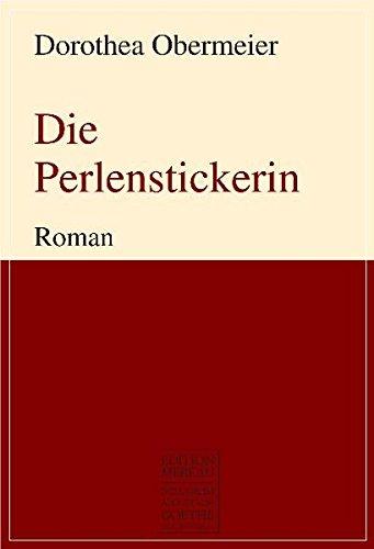 Die Perlenstickerin: Roman (August von Goethe Literaturverlag) - Dorothea Obermeier