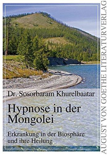 9783837210828: Hypnose in der Mongolei: Erkrankung in der Biospaere und ihre Heilung (German Edition)
